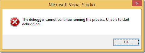 The debugger cannot continue running the process. Unable to start debugging.